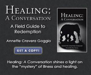 Healing: A Field of Redemtion Annette Cravera Goggio Get A Copy! Healing: A Conversation Shines A Bright Light on the Mystery of Illness and Healing