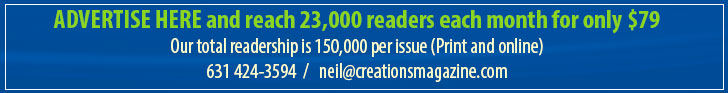 Advertise Here and reach 23,000 readers each month for only $79 - 6310424-3594 neil@creationsmagazine.com