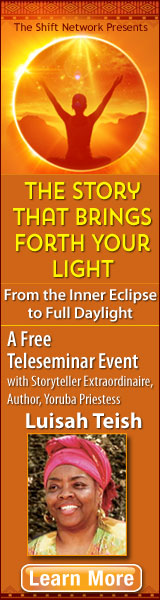 The Story that Brings Forth Your Light: From the Inner Eclipse to Full Daylight A Free Teleseminar Event with Storyteller Extraordinaire, Author, Yoruba Priestess Luisah Teish Learn More