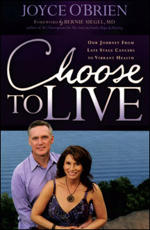 CHOOSE TO LIVE: Our Journey from Late Stage Cancers to Vibrant Health  by Joyce O'Brien