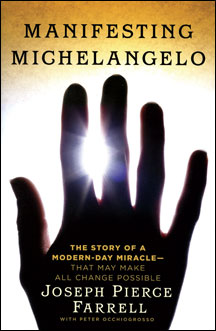 MANIFESTING MICHELANGELO:  The Story of a Modern-Day Miracle – That May Make All Change Possible  by J.P. Farrell Atria Books
