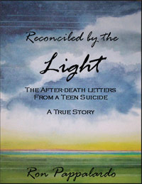 RECONCILED BY THE LIGHT: The After-Death Letters from a Teen Suicide by Ron Pappalardo