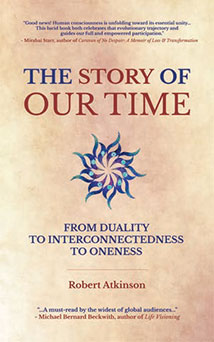 THE STORY OF OUR TIME From Duality to Interconnectedness to Oneness