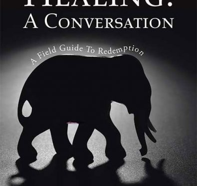 Healing: A Conversation A Field Guide To Redemption Annette Cravera Goggio Forward By Dixie Yeterian