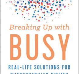 Breaking Up with Busy Real-Life Solutions for Overscheduled Women by Tally