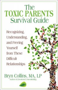 THE TOXIC PARENTS SURVIVAL GUIDE: Recognizing, Understanding, and Freeing Yourself from These Difficult Relationships by Bryn Collins, MA, LP