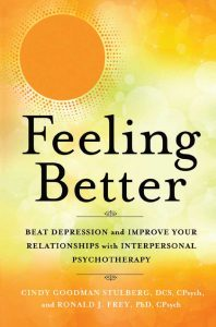 FEELING BETTER: Beat Depression and Improve Your Relationships with Interpersonal Psychotherapy by Cindy Goodman Stulberg, DCS and Ronald J. Frey, PhD,
