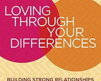 Loving Through Your Differences Building Strong Relationships From Separate Realities by James L. Creighton, PhD