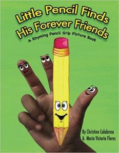 LITTLE PENCIL FINDS HIS FOREVER FRIENDS A Rhyming Pencil Grip Picture Book by Christine Calabrese. Illustrated by Maria Victoria Flores