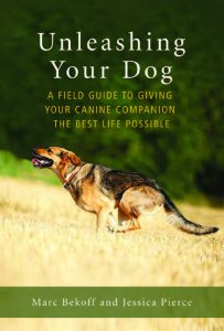 UNLEASHING YOUR DOG: A Field Guide to Giving Your Canine Companion the Best Life Possible by Marc Bekoff and Jessica Pierce newworldibrary.com