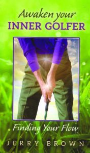 AWAKEN YOUR INNER GOLFER: Finding Your Flow by Jerry Brown Keep It Simple Golf Media keepitsimplegolf.com