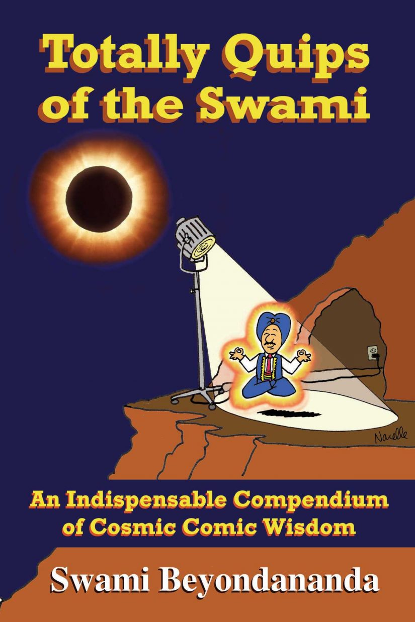 Totally Quips of the Swami An Indispesable Compendium of Cosmic Comic Wisdom Swami Beyondananda