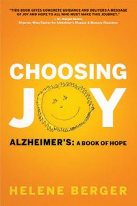 Choosing Joy Alzheimer's: A Book of Hope by Helene Berger
