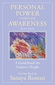Personal Power Through Awareness A Guidebook for Sensitive People by Sanaya Roman
