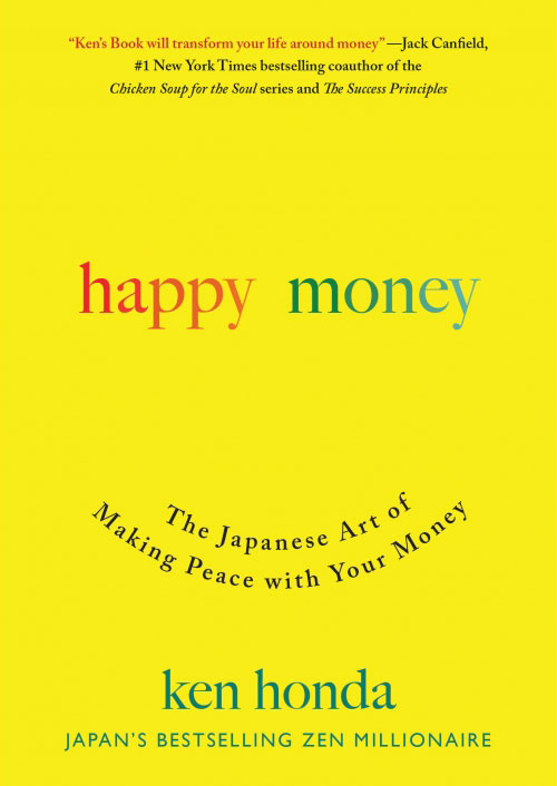 Happy Money The Japanes Art of Making Peace with Your Money