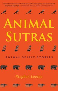ANIMAL SUTRAS: ANIMAL SPIRIT STORIES by Monkfish Book Publishing Company by Stephen Levine