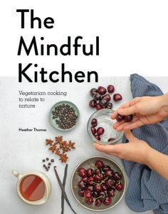 THE MINDFUL KITCHEN Vegetarian Cooking to Relate to Nature by Heather Thomas
