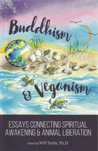 BUDDHISM & VEGANISM Essays Connecting Spiritual Awakening & Animal Liberation Edited by Will Tuttle, PhD