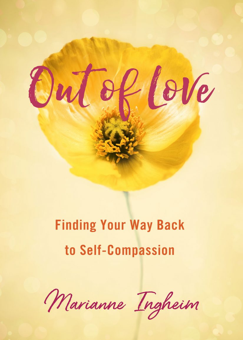 Out of Love: Finding Your Way Back to Self-Compassion