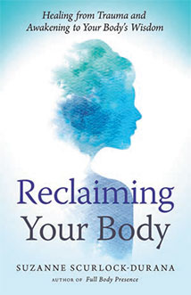 RECLAIMING YOUR BODY Healing from Trauma and Awakening to Your Body's Wisdom