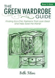 The Green Wardrobe Guide Finding EcoChic Fashions that Look Great and Help Save the Planet by Beth Fiteni,