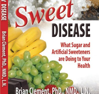 Sweet Disease What Sugar and Artivicial Sweeteners are Doing to Your Health by Brian Clement, PhD.