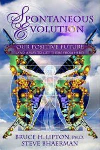 Spontaneous Evolution Our Positive Future and a Way to Get Ther From Here Bruce H. Litpto, Ph.D. Steve Bhaerman