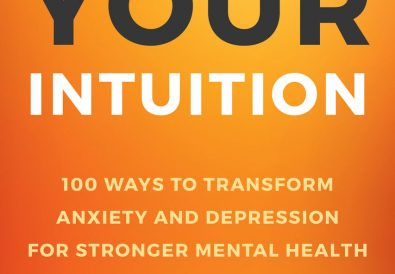 Trust Your Intuition 100 Ways to Transform Anziety and Depression for Stronger Mental Health