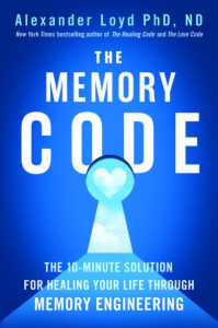 THE MEMORY CODE The 10-Minute Solution for Healing Your Life Through Memory Engineering by Dr. Alexander Loyd