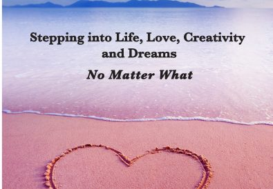 Heart-Dreamer: Stepping into Life, Love, Creativity and Dreams-No Matter What
