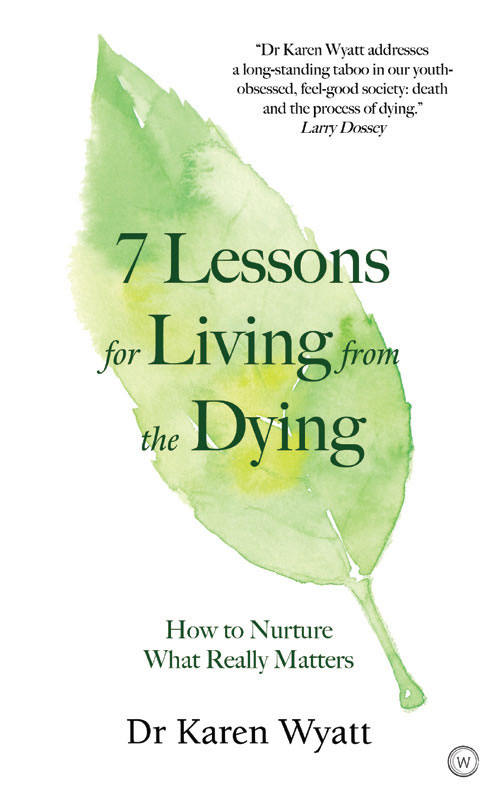 & Lessons for Living from the Dying by Karen Wyatt MD